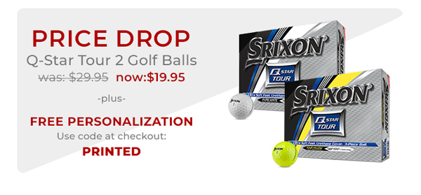 Price drop on Q-Star 2 golf balls + Free personalization. Use code PRINTED at checkout.