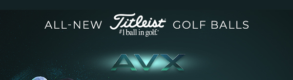 All-New Titleist AVX - Your Numbers Just Got Better